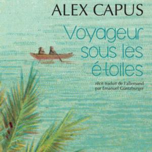 alex Capus voyageur sous les étoiles