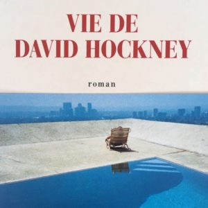 vie de David hockney Catherine Cusset roman